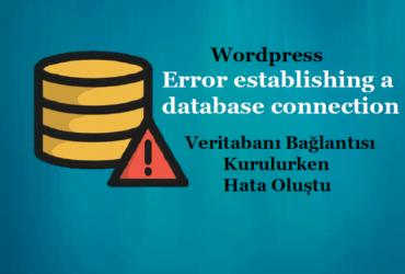"""Wordpress """"Veritabanı Bağlantısı Kurulurken Hata Oluştu"""" Çözümü"""