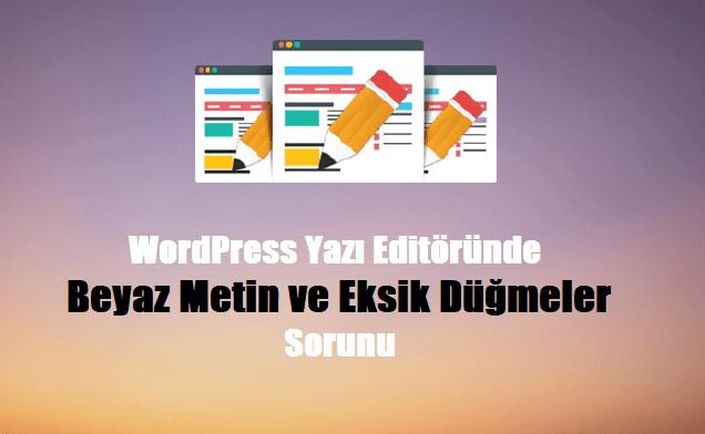 WordPress Yazı Editörü Beyaz Metin ve Eksik Düğmeler Sorunu