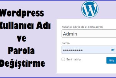 WordPress Kullanıcı Adı ve Parola Nasıl Değiştirilir?
