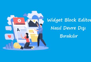 Wordpress Bileşenleri Eski Haline Getirme: Widget Blok Editörünü Devre Dışı Bırakma